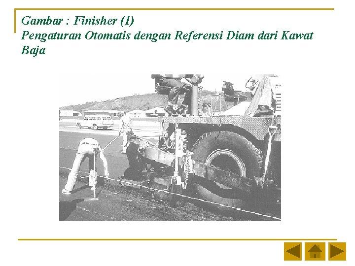 Gambar : Finisher (1) Pengaturan Otomatis dengan Referensi Diam dari Kawat Baja