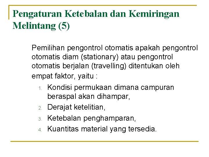 Pengaturan Ketebalan dan Kemiringan Melintang (5) Pemilihan pengontrol otomatis apakah pengontrol otomatis diam (stationary)