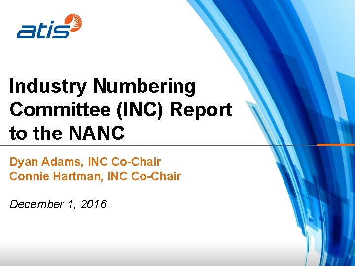 Industry Numbering Committee (INC) Report to the NANC Dyan Adams, INC Co-Chair Connie Hartman,