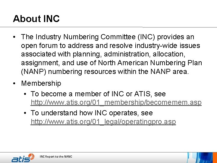 About INC • The Industry Numbering Committee (INC) provides an open forum to address