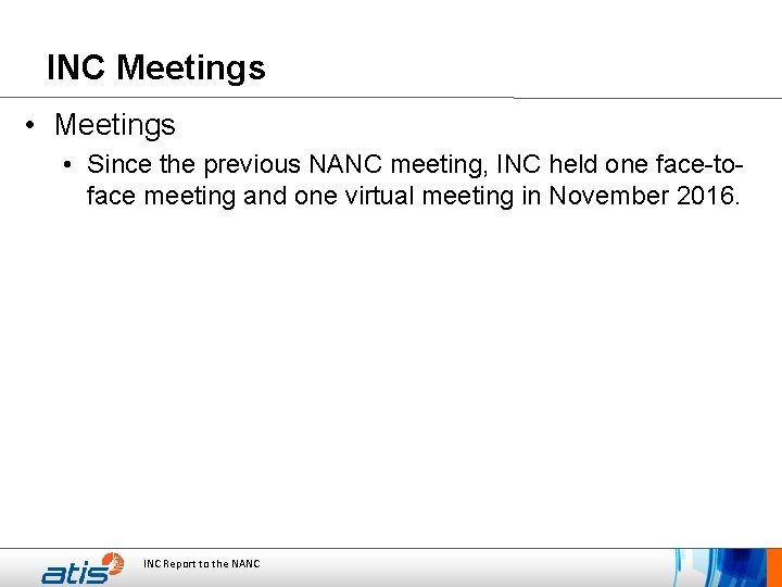 INC Meetings • Since the previous NANC meeting, INC held one face-toface meeting and
