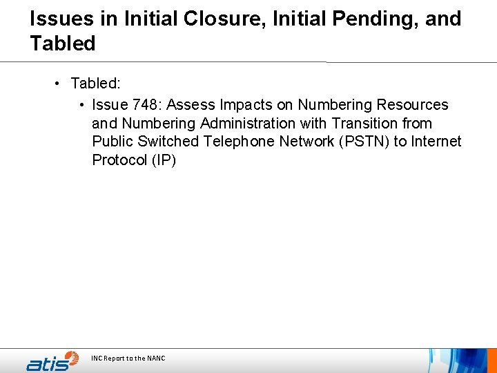 Issues in Initial Closure, Initial Pending, and Tabled • Tabled: • Issue 748: Assess