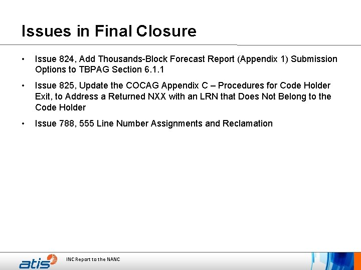 Issues in Final Closure • Issue 824, Add Thousands-Block Forecast Report (Appendix 1) Submission