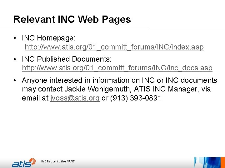 Relevant INC Web Pages • INC Homepage: http: //www. atis. org/01_committ_forums/INC/index. asp • INC