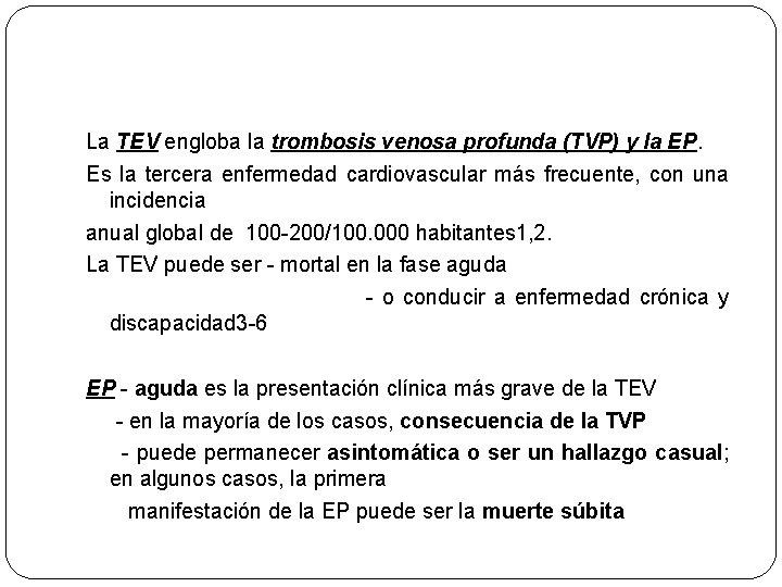 La TEV engloba la trombosis venosa profunda (TVP) y la EP. Es la tercera