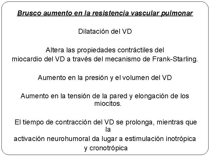 Brusco aumento en la resistencia vascular pulmonar Dilatación del VD Altera las propiedades contráctiles