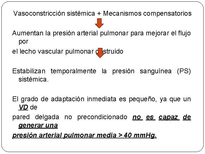 Vasoconstricción sistémica + Mecanismos compensatorios Aumentan la presión arterial pulmonar para mejorar el flujo