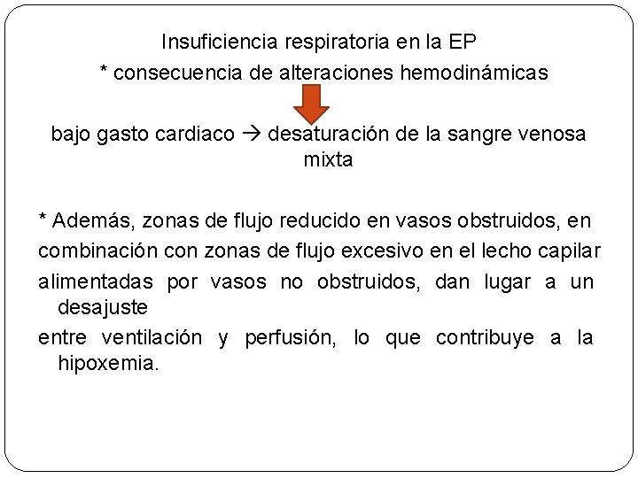 Insuficiencia respiratoria en la EP * consecuencia de alteraciones hemodinámicas bajo gasto cardiaco desaturación