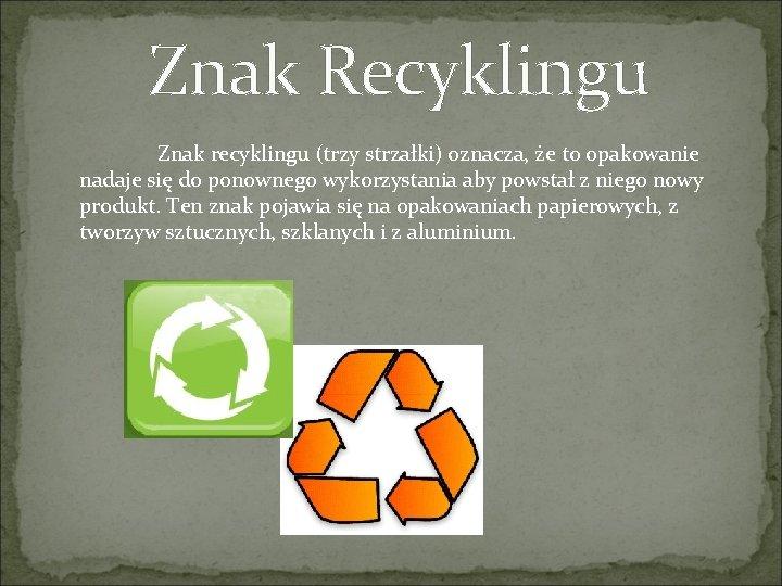 Znak Recyklingu Znak recyklingu (trzy strzałki) oznacza, że to opakowanie nadaje się do