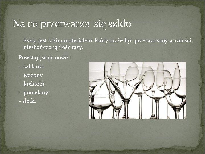 Na co przetwarza się szkło Szkło jest takim materiałem, który może być przetwarzany w