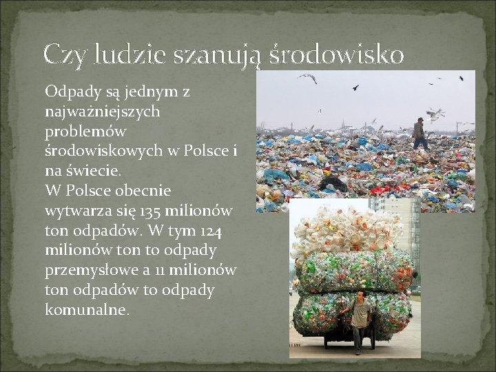 Czy ludzie szanują środowisko Odpady są jednym z najważniejszych problemów środowiskowych w Polsce i