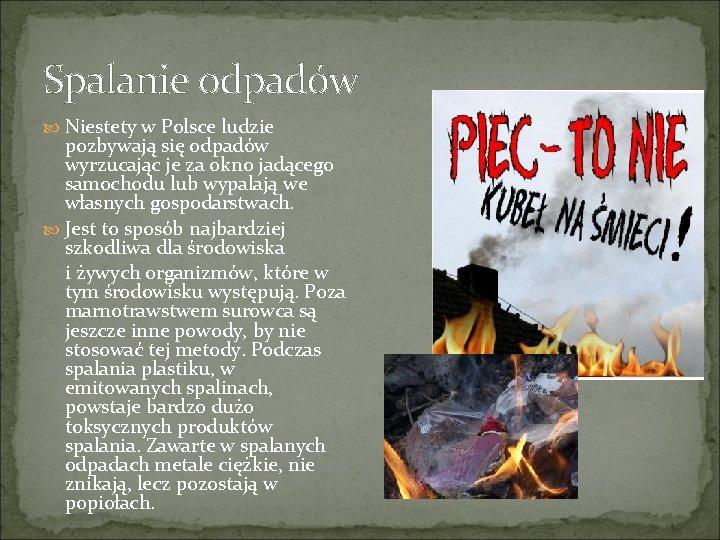 Spalanie odpadów Niestety w Polsce ludzie pozbywają się odpadów wyrzucając je za okno jadącego