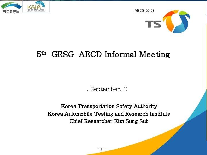 AECS-05 -08 5 th GRSG-AECD Informal Meeting . September. 2 Korea Transportation Safety Authority