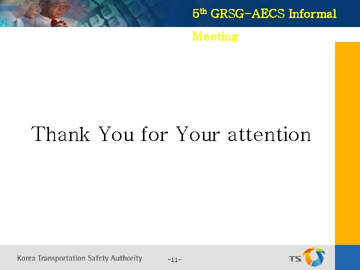 5 th GRSG-AECS Informal Meeting Thank You for Your attention -11 -