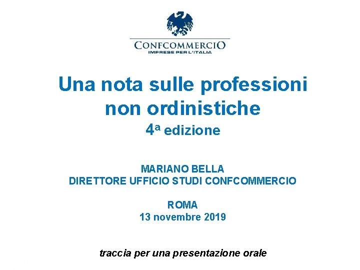 Una nota sulle professioni non ordinistiche 4 a edizione MARIANO BELLA DIRETTORE UFFICIO STUDI