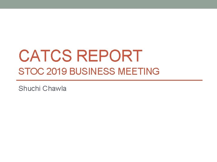 CATCS REPORT STOC 2019 BUSINESS MEETING Shuchi Chawla