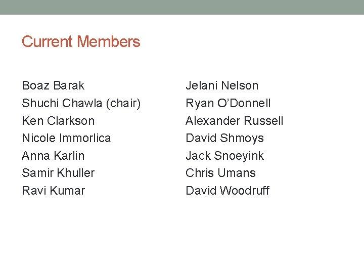Current Members Boaz Barak Shuchi Chawla (chair) Ken Clarkson Nicole Immorlica Anna Karlin Samir