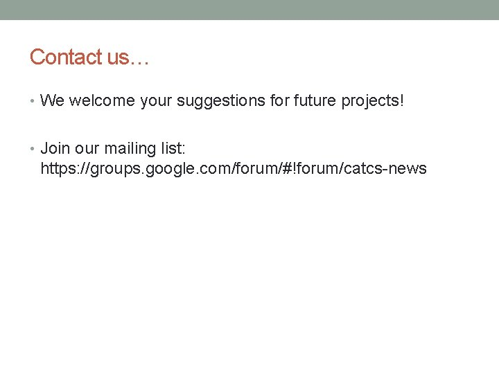 Contact us… • We welcome your suggestions for future projects! • Join our mailing