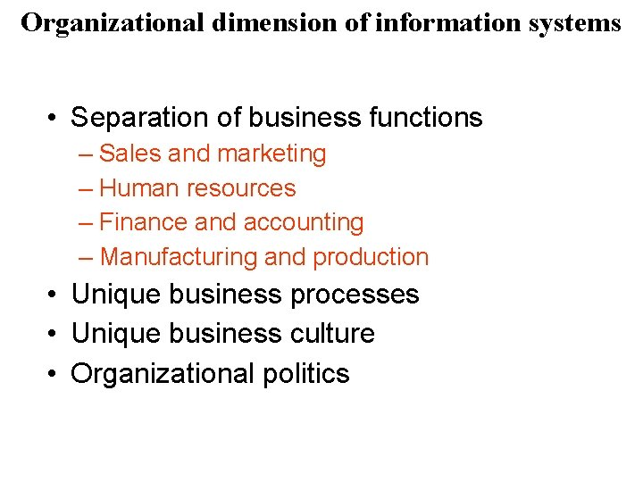 Organizational dimension of information systems • Separation of business functions – Sales and marketing