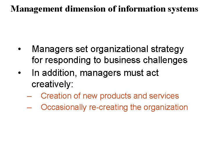 Management dimension of information systems • Managers set organizational strategy for responding to business