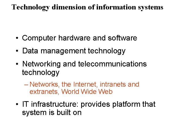 Technology dimension of information systems • Computer hardware and software • Data management technology