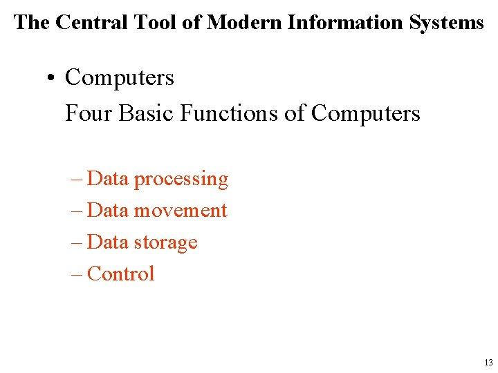 The Central Tool of Modern Information Systems • Computers Four Basic Functions of Computers