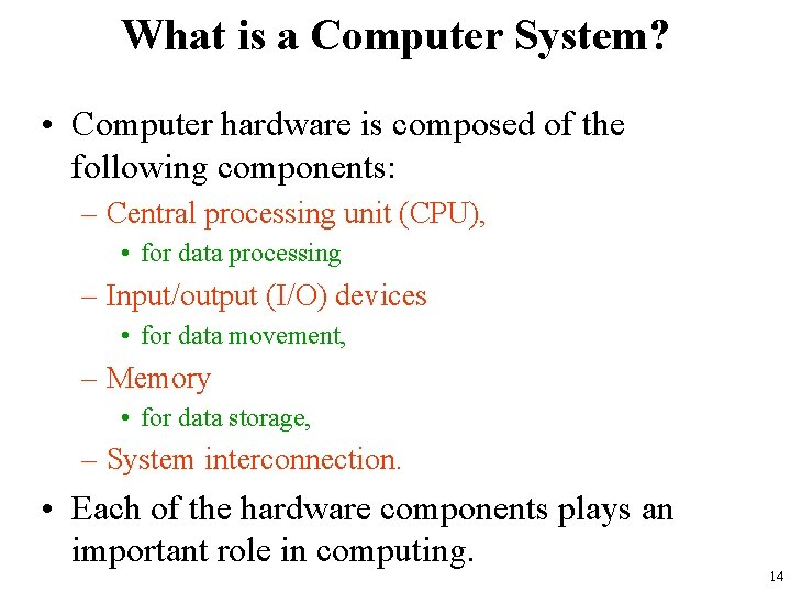 What is a Computer System? • Computer hardware is composed of the following components: