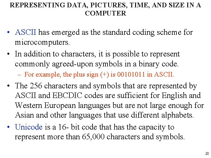 REPRESENTING DATA, PICTURES, TIME, AND SIZE IN A COMPUTER • ASCII has emerged as