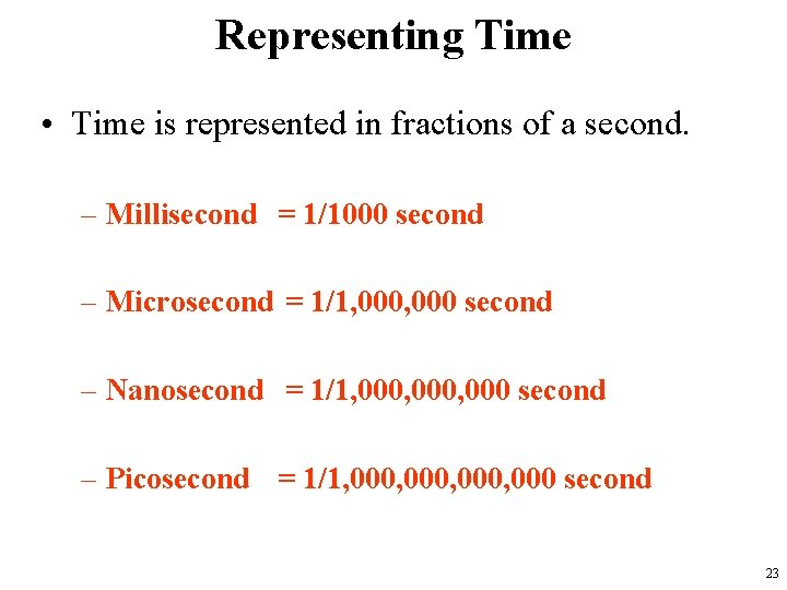 Representing Time • Time is represented in fractions of a second. – Millisecond =
