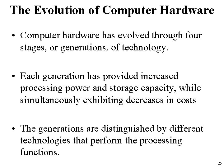 The Evolution of Computer Hardware • Computer hardware has evolved through four stages, or