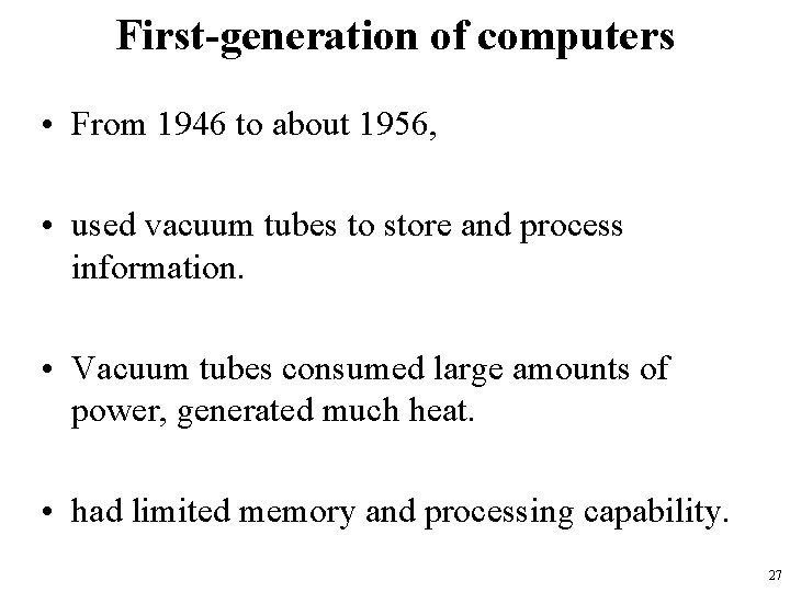 First-generation of computers • From 1946 to about 1956, • used vacuum tubes to