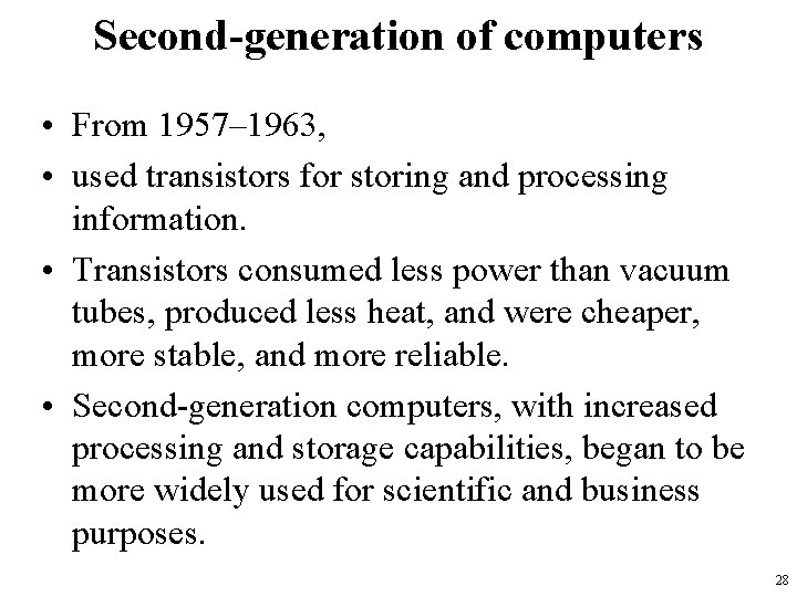 Second-generation of computers • From 1957– 1963, • used transistors for storing and processing