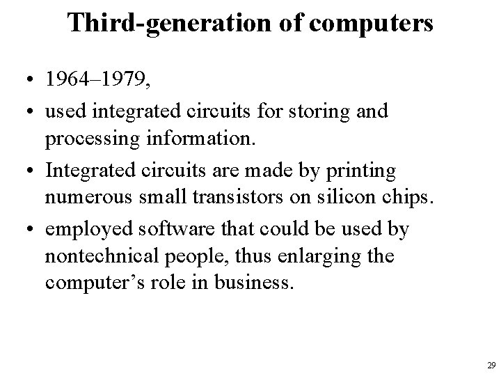 Third-generation of computers • 1964– 1979, • used integrated circuits for storing and processing