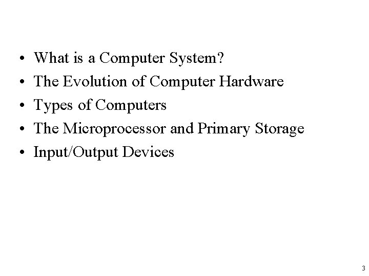 • • • What is a Computer System? The Evolution of Computer Hardware