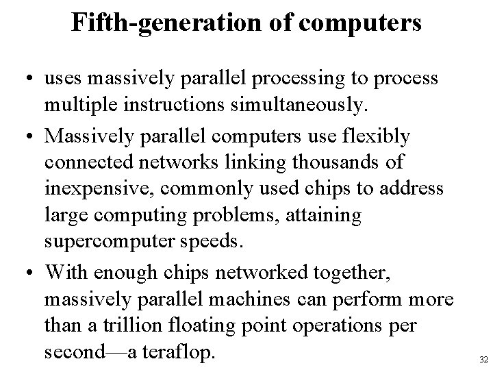 Fifth-generation of computers • uses massively parallel processing to process multiple instructions simultaneously. •