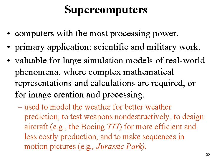 Supercomputers • computers with the most processing power. • primary application: scientific and military