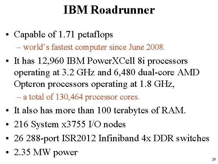 IBM Roadrunner • Capable of 1. 71 petaflops – world's fastest computer since June