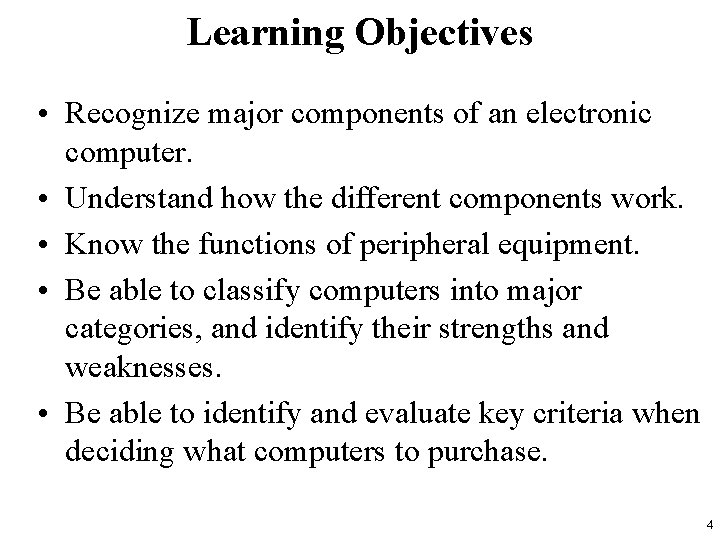 Learning Objectives • Recognize major components of an electronic computer. • Understand how the