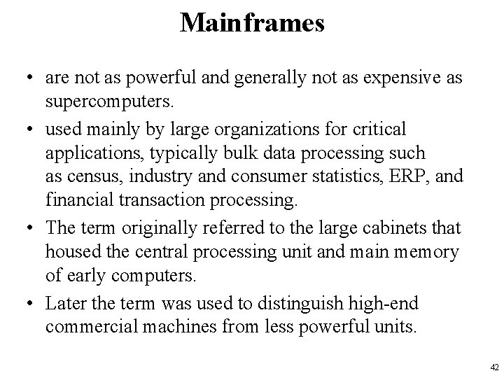 Mainframes • are not as powerful and generally not as expensive as supercomputers. •