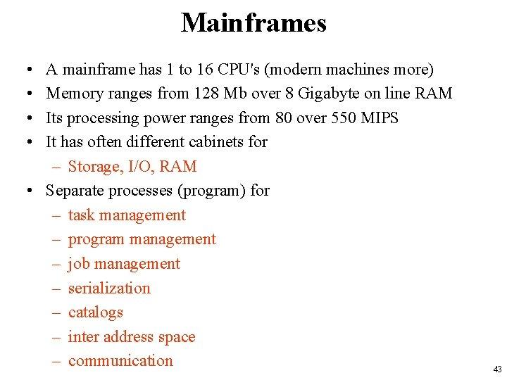 Mainframes • • A mainframe has 1 to 16 CPU's (modern machines more) Memory