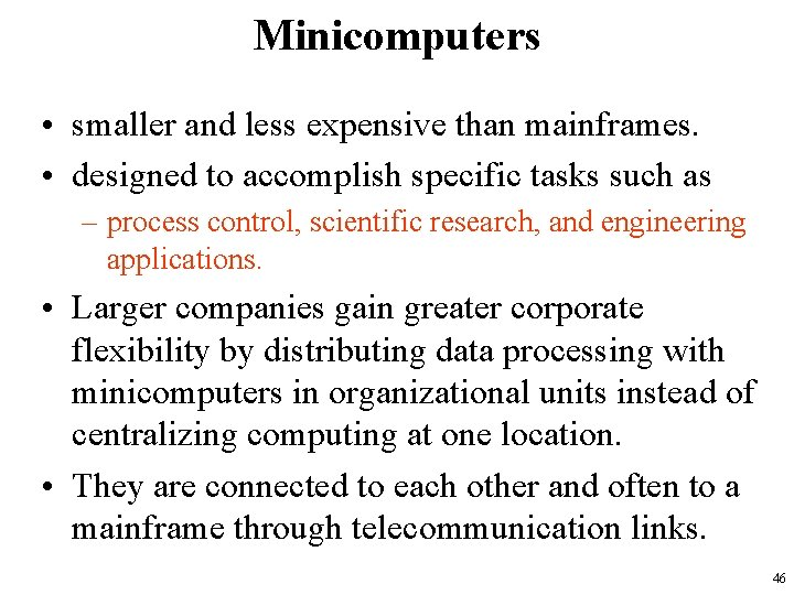 Minicomputers • smaller and less expensive than mainframes. • designed to accomplish specific tasks
