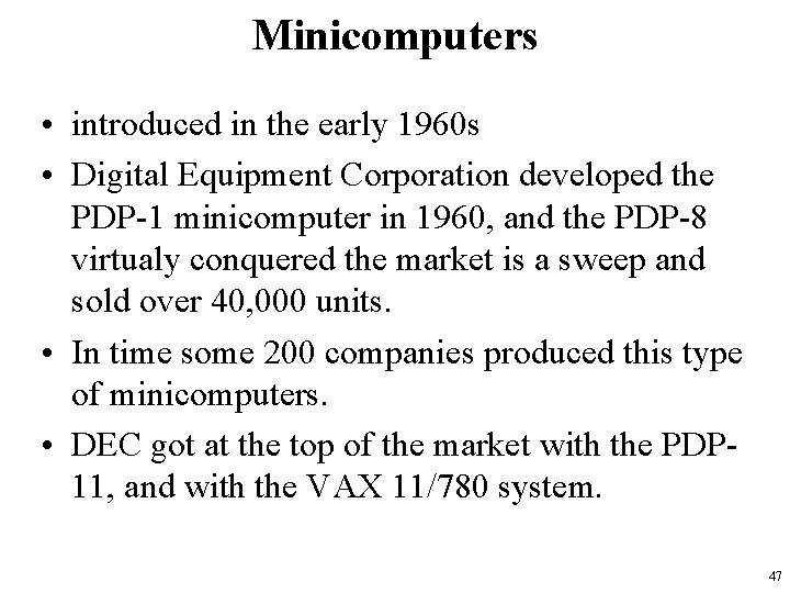 Minicomputers • introduced in the early 1960 s • Digital Equipment Corporation developed the