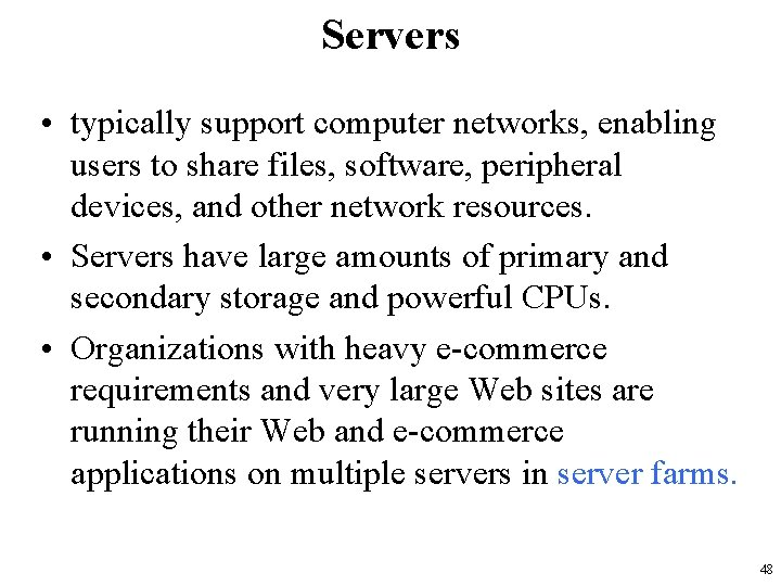 Servers • typically support computer networks, enabling users to share files, software, peripheral devices,