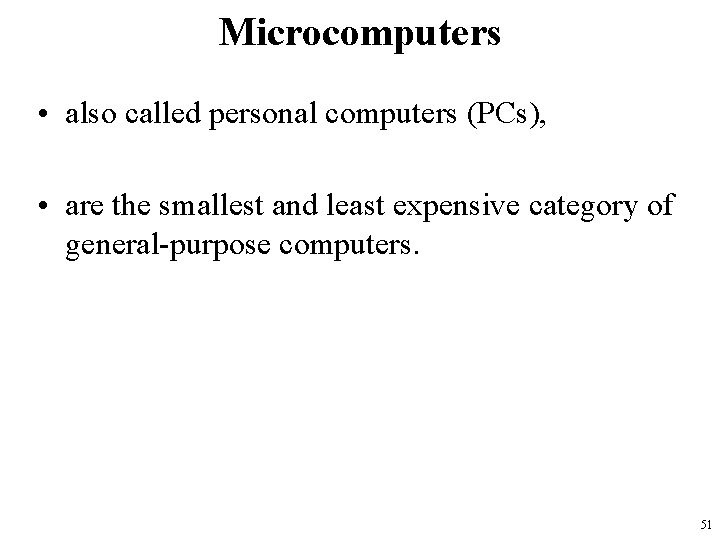 Microcomputers • also called personal computers (PCs), • are the smallest and least expensive