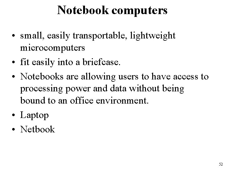 Notebook computers • small, easily transportable, lightweight microcomputers • fit easily into a briefcase.