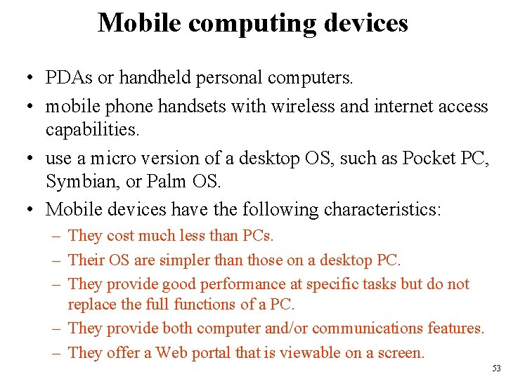 Mobile computing devices • PDAs or handheld personal computers. • mobile phone handsets with