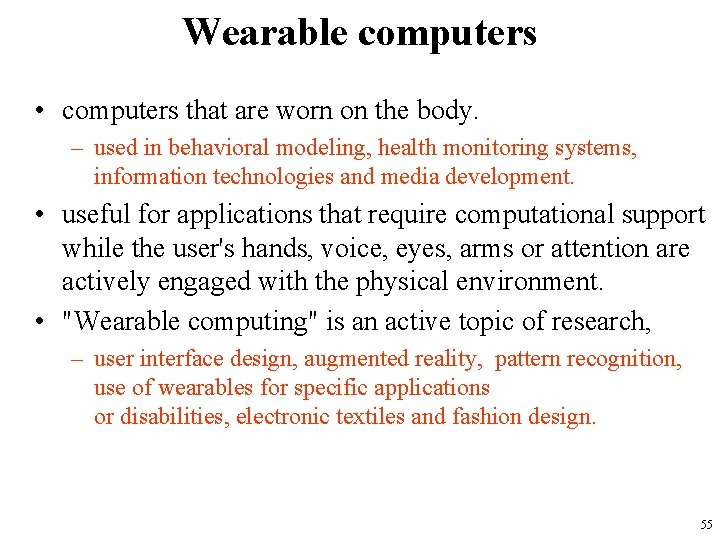 Wearable computers • computers that are worn on the body. – used in behavioral