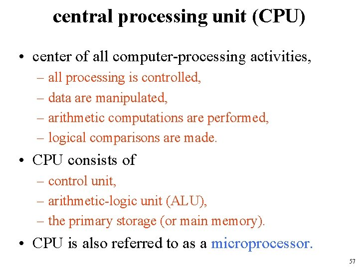 central processing unit (CPU) • center of all computer-processing activities, – all processing is