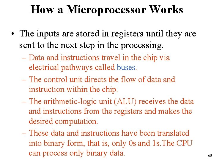 How a Microprocessor Works • The inputs are stored in registers until they are