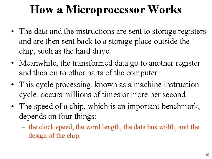 How a Microprocessor Works • The data and the instructions are sent to storage